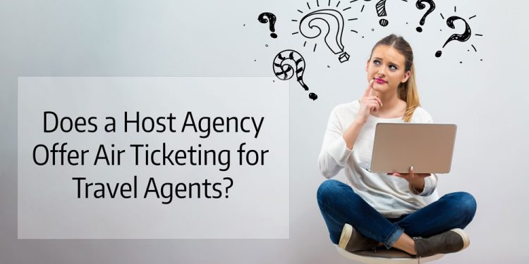 Does a Host Agency offer Air Ticketing to Travel Agents